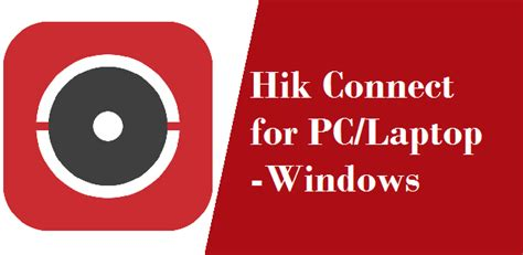 Hik Connect for PC Windows 7, 8, 10 & XP Free Download